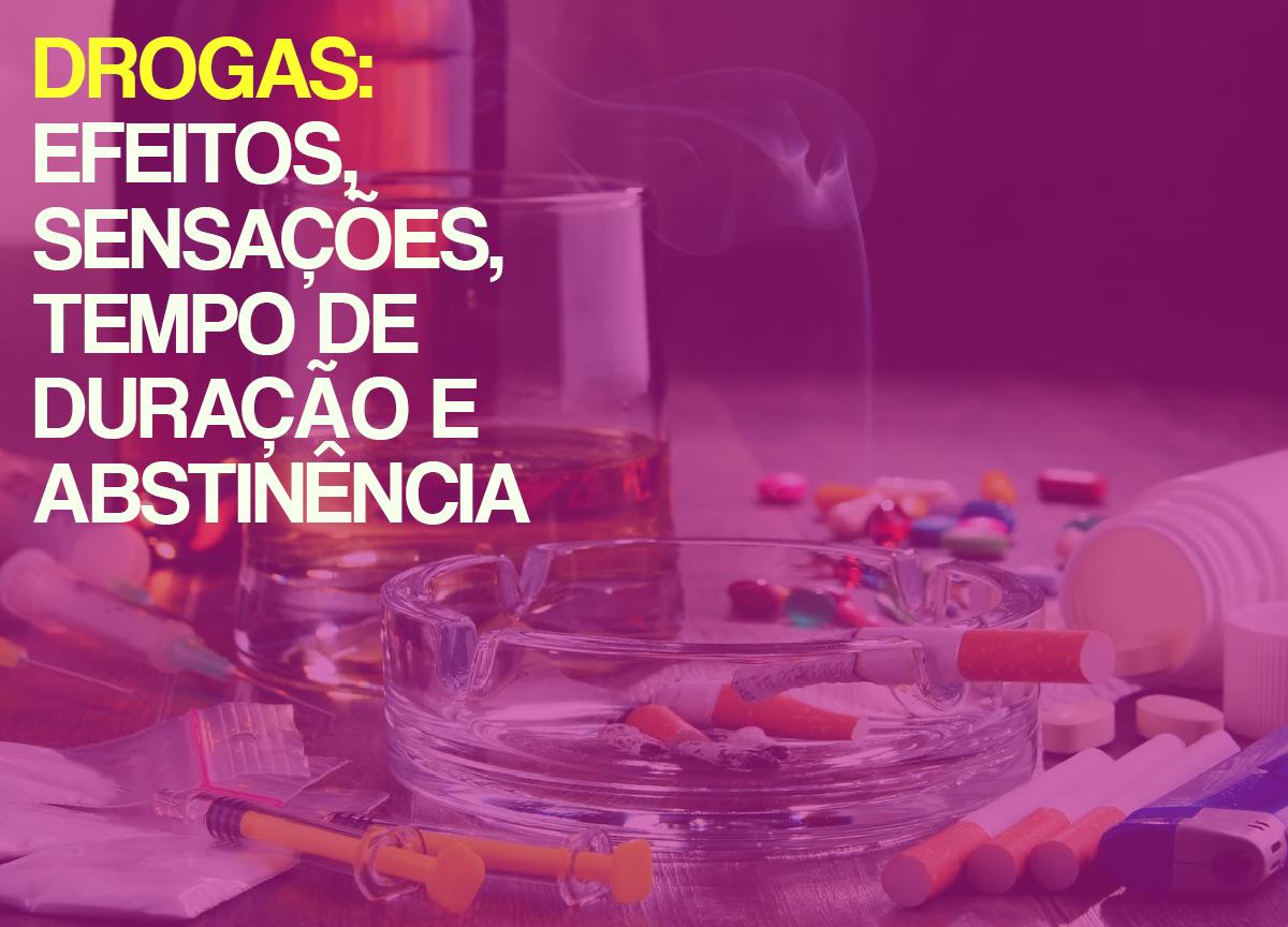 Drogas: efeitos, sensações, tempo de duração e abstinência