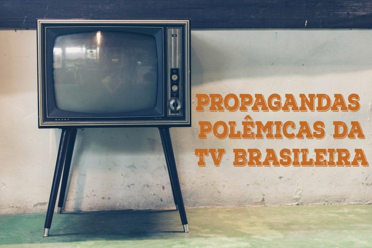 Propagandas Politicamente Incorretas da TV Brasileira