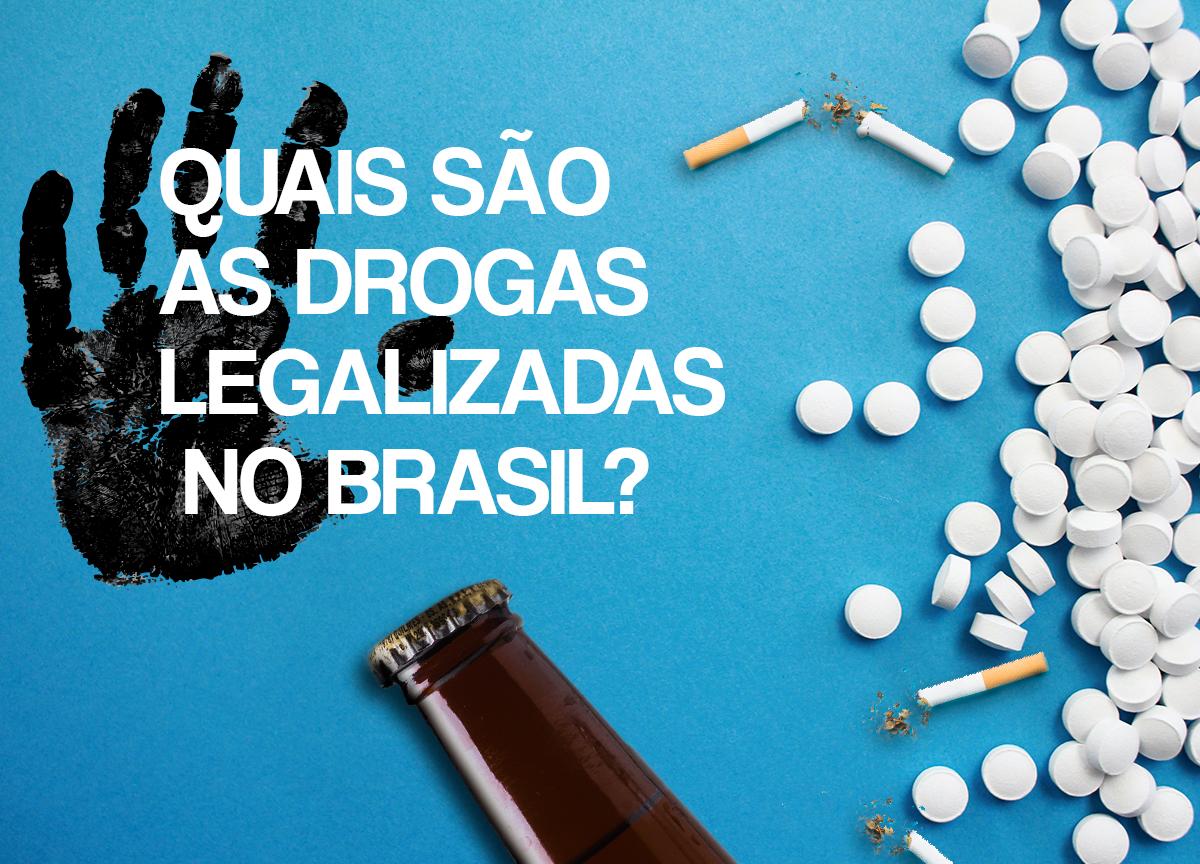 quais-são-as-drogas-legalizadas-no-Brasil
