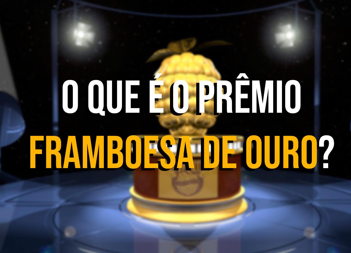 O que é o prêmio Framboesa de Ouro? Conheça aqui!