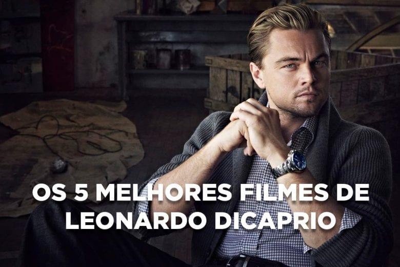 melhores filmes de Leonardo DiCaprio