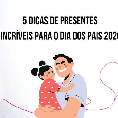 5 Dicas de presentes incríveis para o Dia dos Pais 2020