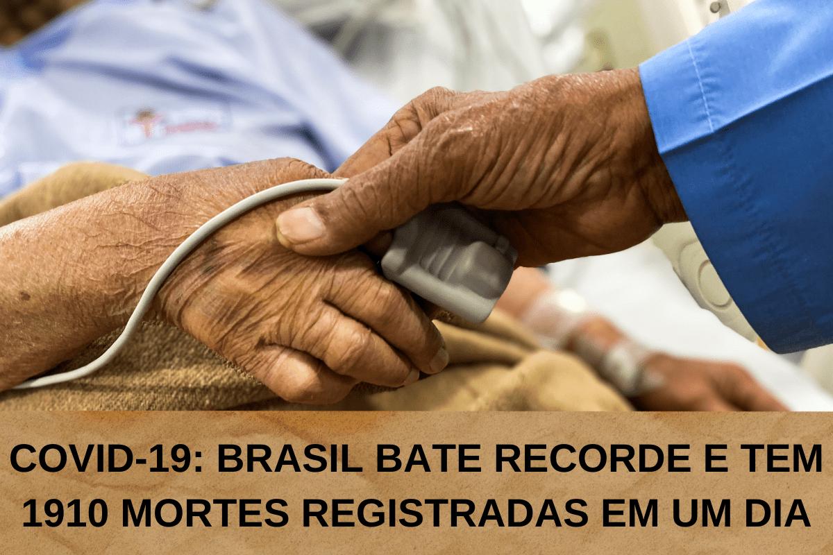 Covid-19: Brasil bate recorde e tem 1910 mortes registradas em um dia