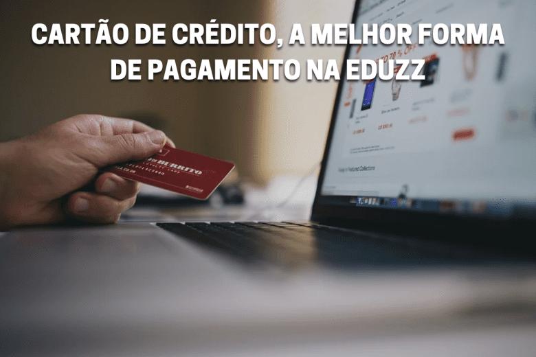Cartão de crédito, na Eduzz, é a melhor opção de pagamento. | Foto: Reprodução.