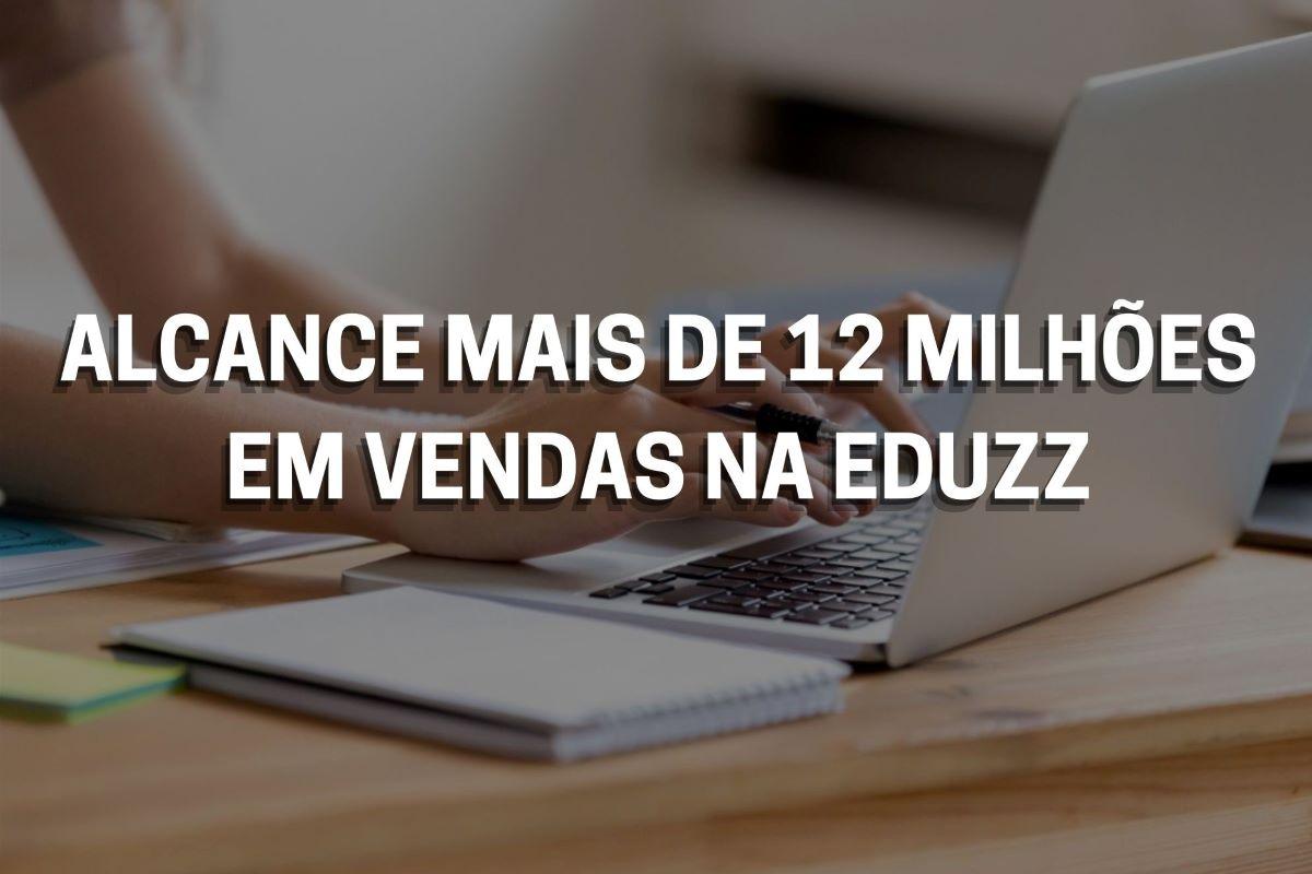 Alcance mais de 12 milhões em vendas na Eduzz com o marketing de afiliados