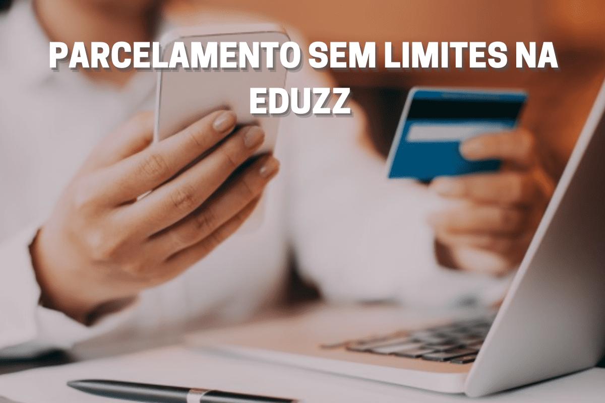 Parcelamento sem limites do cartão de crédito na Eduzz pode ser ativado facilmente, veja como