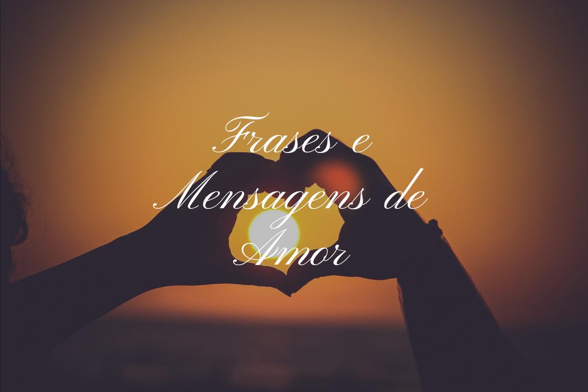 Mensagem de Amor: Frases e Mensagens mais lindas