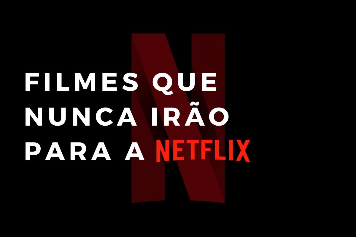 Os melhores filmes que nunca irão para a Netflix; Confira