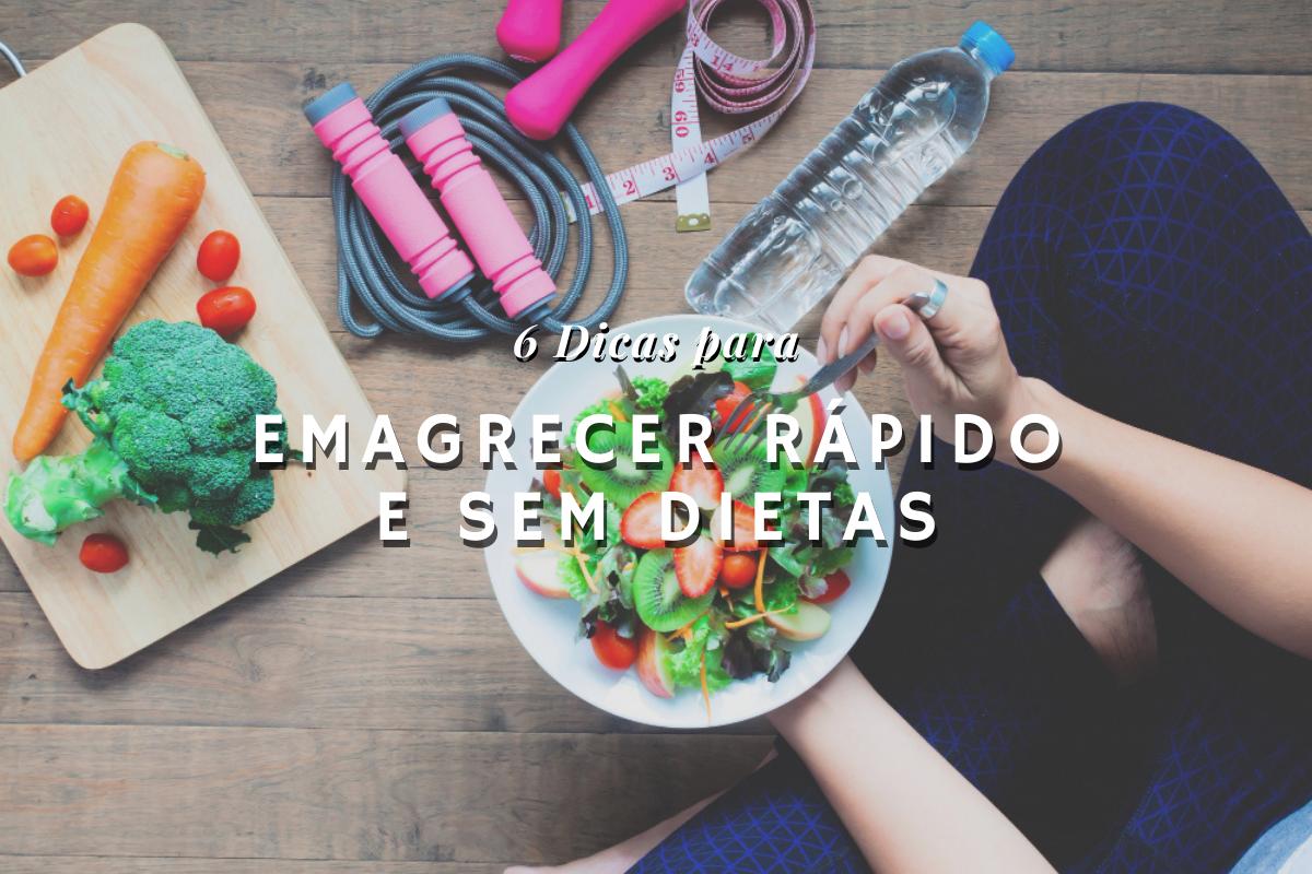 6 dicas para emagrecer rápido e sem fazer dietas; Confira