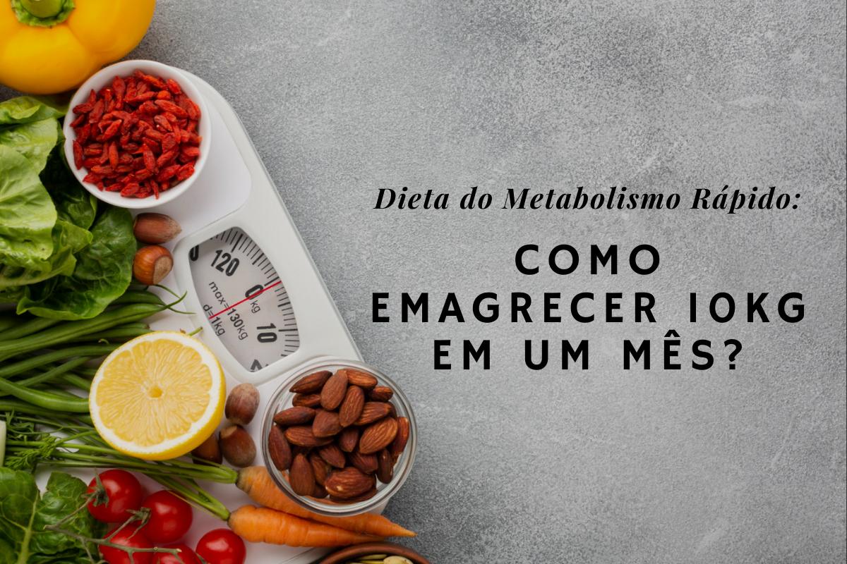 Como emagrecer 10kg com a Dieta do Metabolismo Rápido; Confira