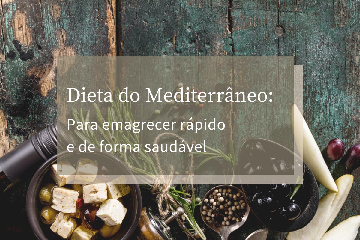 Dieta do Mediterrâneo: Dieta para emagrecer rápido e de forma saudável