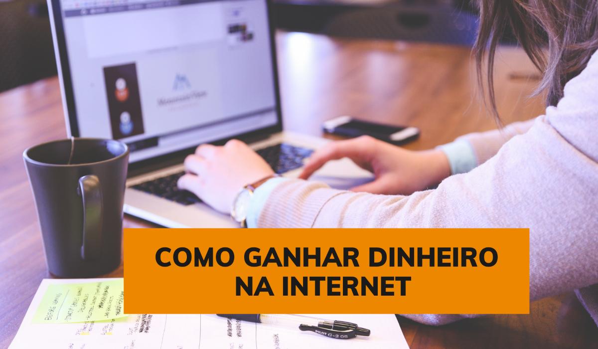 Como ganhar dinheiro na internet e complementar a renda do mês
