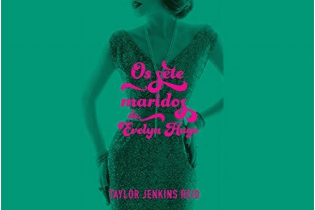 Os Sete Maridos de Evelyn Hugo é uma história envolvente, que irá surpreender.